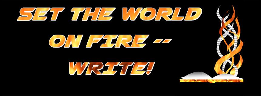 Set the world on fire - write!